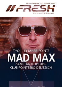 SA 03.09.16 : MAD MAX @ CLUB POINTZERO Delitzsch